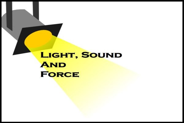 Example of Light, Sound and Force in daily life